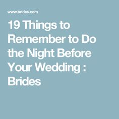 19 Things to Remember to Do the Night Before Your Wedding : Brides