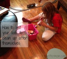 How to get kids to clean up after themselves - The Better Mom