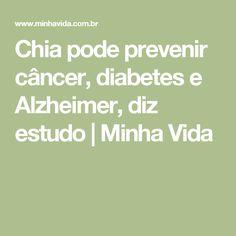 Chia pode prevenir câncer, diabetes e Alzheimer, diz estudo | Minha Vida