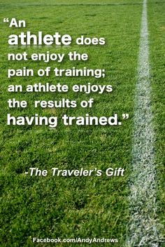 """""""An #athlete does not enjoy the pain of #training: an athlete enjoys the results of having trained."""" -The Travelers Gift by Andy Andrews www.advocare.com/01042679"""