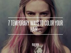 7 Temporary Ways to Color Your Hair ... Definitely thinking about trying one of these