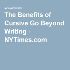 writing in cursive benefits Learning handwriting is more about training the about training the brain than cursive on cursive, or joined-up, handwriting skills and with.