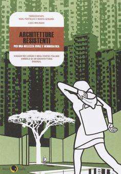 Raul Pantaleo, Marta Gerardi, Luca Molinari, Architetture resistenti. Per una bellezza civile e democratica
