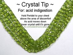 For acid indigestion use Peridot Healing Crystal. emotional balance, and helps us heal from past emotional wounds, anger, jealousy, bitterness, and irritation. Heals the Healer