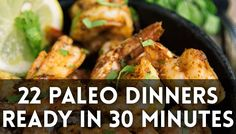 22 Paleo Dinners, Ready in 30 Minutes