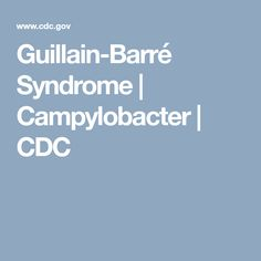 Guillain-Barré Syndrome  | Campylobacter | CDC. This fact sheet includes information about the potential causes of GBS including infection from Campylobacter.