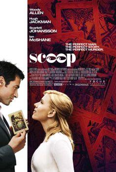 """Scoop"" (2006). COUNTRY: United Kingdom. DIRECTOR: Woody Allen. SCREENWRITER: Woody Allen. CAST: Woody Allen, Scarlett Johansson, Hugh Jackman, James Nesbitt, Ian McShane, Romola Garai, Kevin McNally"
