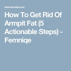 How To Get Rid Of Armpit Fat (5 Actionable Steps) - Femniqe