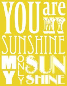 Sunshine  http://supermarkethq.com/pictures/0031/3563/YouAreMySunshine.jpg