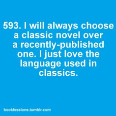 I've learned this in the last year or so... People have been pestering me to read the Mistborn series, but I've been entirely too consumed with classic literature.