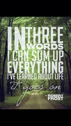 Life goes on! Robert Frost