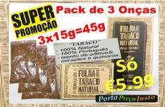 ---» Só €5,99 - Pack 3 Onças de Tabaco 15g x 3 = 45g Temos Vários Kit´s e Pak´s com Ofertas Não Exite Visite-nos Temos os Melhores Preços de Portugal ! www.PortoPrecoJusto.LojasOnLine.net