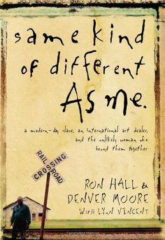 Same Kind of Different As Me: A Modern-Day Slave, an International Art Dealer, and the Unlikely Woman Who Bound Them Together by Ron Hall,http://www.amazon.com/dp/084991910X/ref=cm_sw_r_pi_dp_ah1btb1226BRB00F
