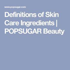 Definitions of Skin Care Ingredients | POPSUGAR Beauty