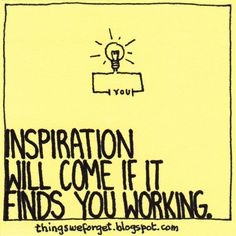 Things We Forget: Inspiration will come if it finds you working. Quotable Quotes, Funny Quotes, Mental Health Quotes, Simple Reminders, Marketing Quotes, More Than Words, You Working, How To Stay Motivated, Thought Provoking