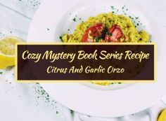 Cozy Mystery Book Series Recipe: Citrus And Garlic Orzo Book Club Recommendations, Mystery Series, Cozy Mysteries, Orzo, Book Series, Glow, Books, Recipes, Livros