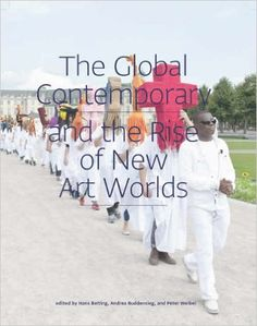 The Global Contemporary and the Rise of New Art Worlds: Hans Belting, Andrea Buddensieg, Peter Weibel: 9780262518345: Amazon.com: Books