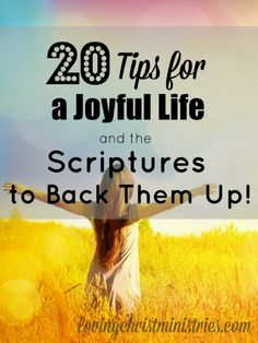 In the busyness of our lives today, take time to put into place these 20 tips. When you do, your days can only be better and you can live a joyful life.