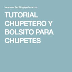 TUTORIAL CHUPETERO Y BOLSITO PARA CHUPETES Pacifiers, How To Make, Tutorials, Tejidos, Patterns, Needlework, Crafts, Bebe