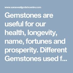 Gemstones are useful for our health, longevity, name, fortunes and prosperity. Different Gemstones used for different effects on different people. Contact K.S Paras to Know about your Gemstones.  http://www.saraswatijyotishcentre.com/gemstones.php  #Gemstones, #BestGemstones, #GemstonesSpecialist, #GemstonesAdviser, #GemstonesAstrology
