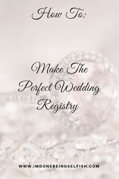 How to make the perfect wedding registry, bridal registry, wedding, wedding guide