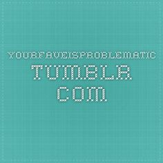 yourfaveisproblematic.tumblr.com
