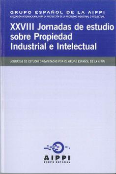 Jornadas de Estudio sobre Propiedad Industrial e Intelectual (28ª. 2013. Madrid). /  XXVIII Jornadas de Estudio sobre Propiedad Industrial e Intelectual. /  Grupo Español de la AIPPI, 2013