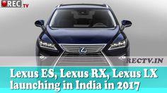 Lexus ES Lexus RX Lexus LX launching in India in 2017   ll latest automobile news updates