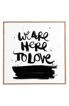 DENY+Designs+'Kal+Barteski+-+We+Are+Here+To+Love'+Wall+Art+available+at+#Nordstrom