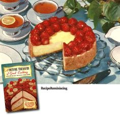 """Cheese Cake With StrawberryGlaze - A recipe from """"A Picture Treasure of Good Cooking"""" published by Tested Recipe Institute in 1953"""