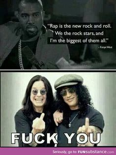 Fuck you Kanye and your wife's big fatass. Rockstars are Rockstars Rap will NEVER I mean never Take Over. Or be related to Rock N Roll at all. But not all rap is bad but just saying. Fucking disgusting and so wrong. Rock N Roll, Good Music, My Music, Reggae Music, Music Background, Band Poster, Metal Meme, Music Rock, Rock Y Metal