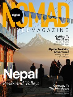 Read about adventures trekking in Nepal and exploring the peaks and valleys of the Himalayas. https://itunes.apple.com/us/app/digital-nomad-travel-magazine/id567469496?mt=8