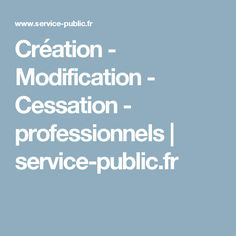 Création - Modification - Cessation - professionnels   service-public.fr