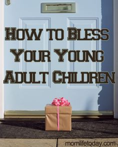 I'm taking this list to heart. AWESOME ways to bless your young adult children!