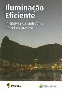 VASCONCELLOS, Luiz Eduardo Menandro; LINBERGER, Marcos Alexandre Couto. Iluminação eficiente: iniciativas da Eletrobras Procel e parceiros. Vários autores. Rio de Janeiro: Eletrobrás Procel, 2013. 266 p. Inclui bibliografia (ao final de cada capítulo); il. color. tab. quad. graf.; 24cm. ISBN 9788587083364.  Disponível em: http://www.procelinfo.com.br. Acesso em: 11 nov. 2014.  Palavras-chave: ILUMINACAO PUBLICA; EFICIENCIA ENERGETICA; CONSERVACAO DE ENERGIA.  CDU 621.31:351.8 / V331i / 2013