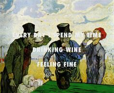 The drinkers are feeling fineThe Drinkers (after Daumier) (1890), Vincent van Gogh / Everyday, A$AP Rocky ft. Rod Stewart & Miguel