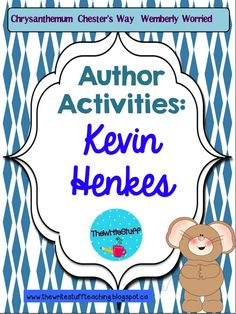 Kevin Henkes Author Activities: Chrysanthemum Chester's Way Wemberly Worried - great for Back to School Teaching Writing, Writing Activities, Writing Prompts, Teaching Ideas, Chesters Way, Kevin Henkes Books, Wemberly Worried, Author Studies, New Classroom