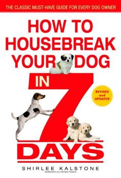 How to Housebreak Your Dog in 7 Days (Revised) $7.99. THIS IS THE VERY BEST BOOK FOR House training your dog! Gave my copy away years ago, and now getting a new copy for my puppy!
