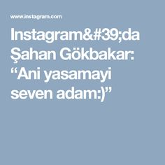 """Instagram'da Şahan Gökbakar: """"Ani yasamayi seven adam:)"""""""
