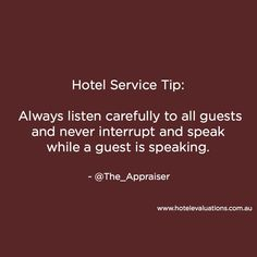 Always listen carefully to all guests and never interrupt and speak while a guest is speaking. Work Quotes, Life Quotes, The Penultimate Peril, Hospitality Quotes, Sales Quotes, Hotel Services, Serviced Apartments, Interesting Quotes, Training Tips