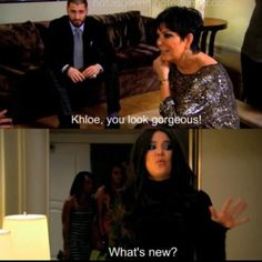 Kardashians. Khloe, I love you.