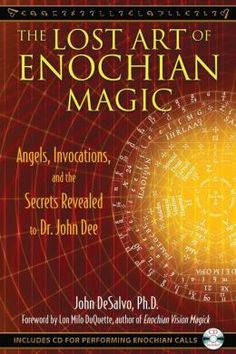 The Lost Art of Enochian Magic: Angels, Invocations, and the Secrets Revealed to…