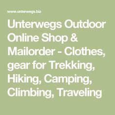 Unterwegs Outdoor Online Shop & Mailorder - Clothes, gear for Trekking, Hiking, Camping, Climbing, Traveling