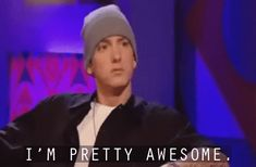 New party member! Tags: eminem awesome egotistical i'm the best i'm awesome