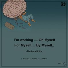 I am working on myself - http://themindsjournal.com/i-am-working-on-myself/