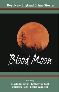 "Best New England Crime Stories 2013: Blood Moon — Includes my story ""Out to Sea"""