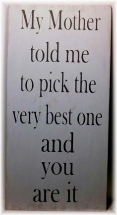 Wedding Sign My Mother Told Me To Pick The Very Best One And You Are It Photo Prop Wood White Custom the sign is stained and painted a white color Wood Wedding Signs, Wood Signs, Diy Signs, Quotes For Him, Me Quotes, Love You, My Love, Sign I, Love And Marriage