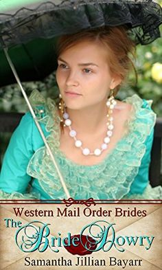 Mail Order Brides: The Bride Dowry: Sweet, Clean Historical Western Romance (Western Mail Order Brides Book 1) by Samantha Jillian Bayarr http://www.amazon.com/dp/B00UBZHN6I/ref=cm_sw_r_pi_dp_Vb8qwb1BNM4NS western, western fiction, christian romance, historical romance, christian fiction, mail order brides, kindle unlimited