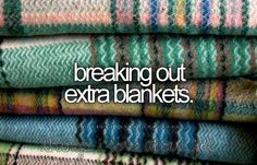 things i love about fall . breaking out extra blankets - Winter Break