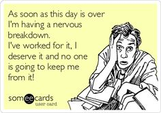 After some 12 hr shifts...I'm sure fellow nurses can relate!